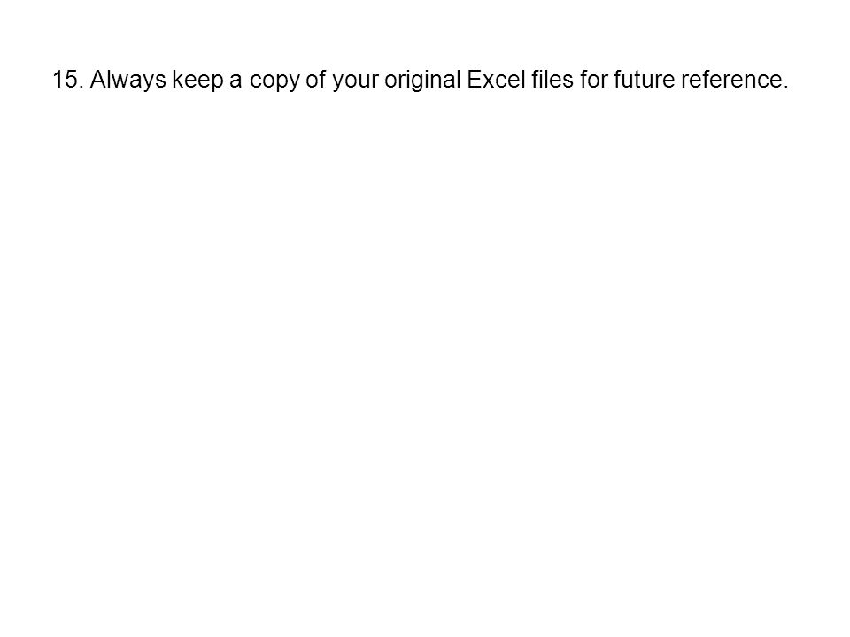 15. Always keep a copy of your original Excel files for future reference.