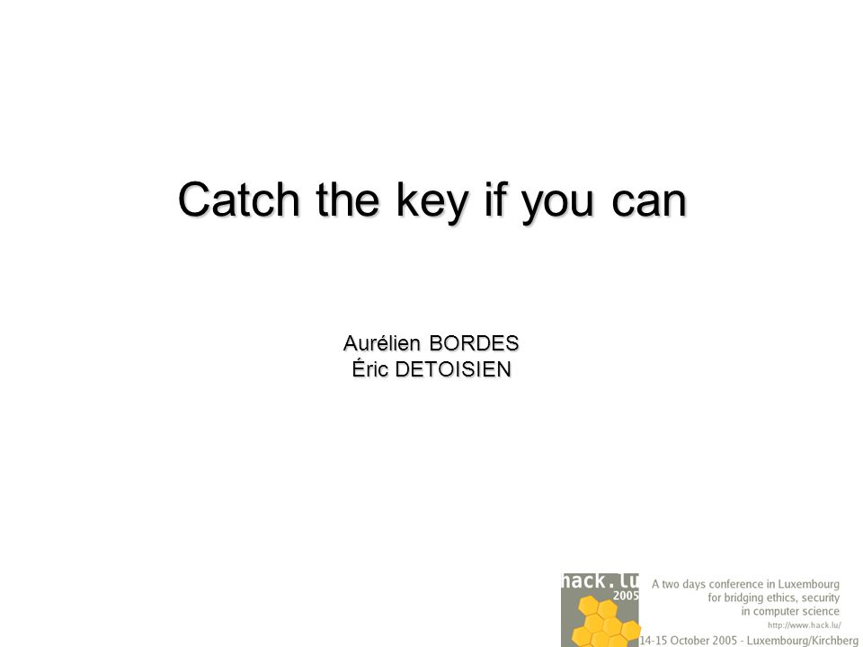 Catch the key if you can Aurélien BORDES Éric DETOISIEN