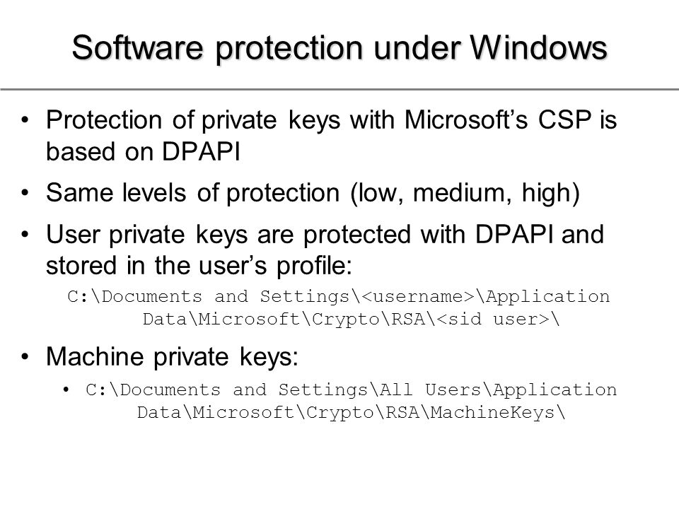 Software protection under Windows Protection of private keys with Microsoft's CSP is based on DPAPI Same levels of protection (low, medium, high) User
