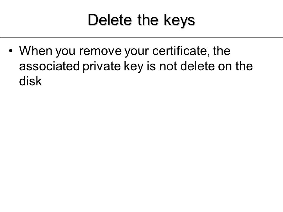 Delete the keys When you remove your certificate, the associated private key is not delete on the disk