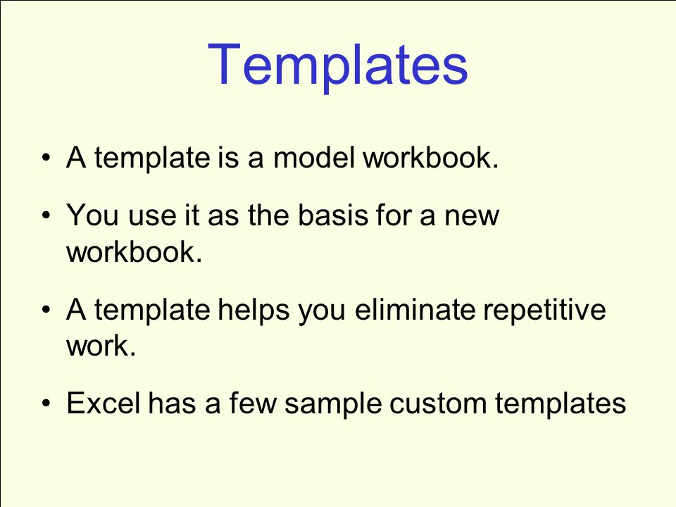 Templates A template is a model workbook. You use it as the basis for a new workbook.