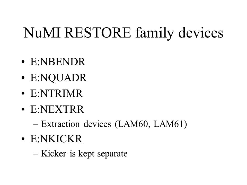 NuMI RESTORE family devices E:NBENDR E:NQUADR E:NTRIMR E:NEXTRR –Extraction devices (LAM60, LAM61) E:NKICKR –Kicker is kept separate