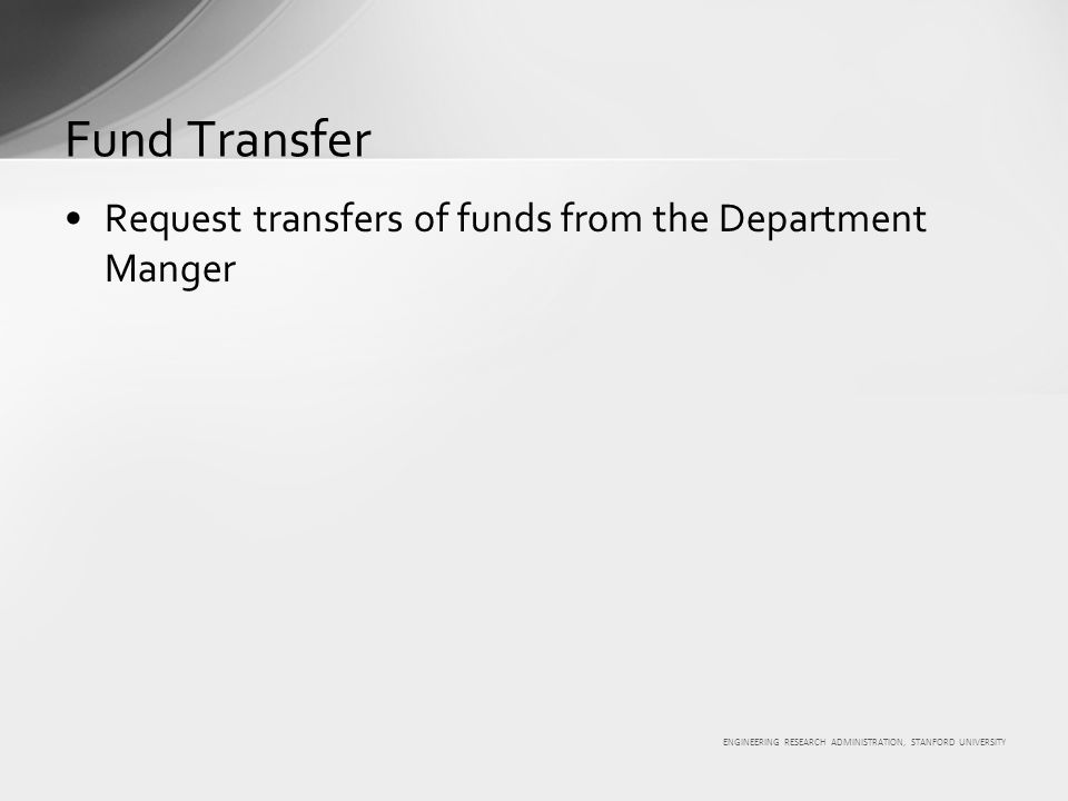 ENGINEERING RESEARCH ADMINISTRATION, STANFORD UNIVERSITY Request transfers of funds from the Department Manger Fund Transfer