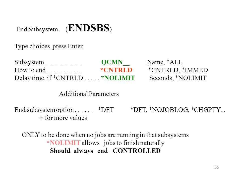 16 End Subsystem ( ENDSBS ) Type choices, press Enter.