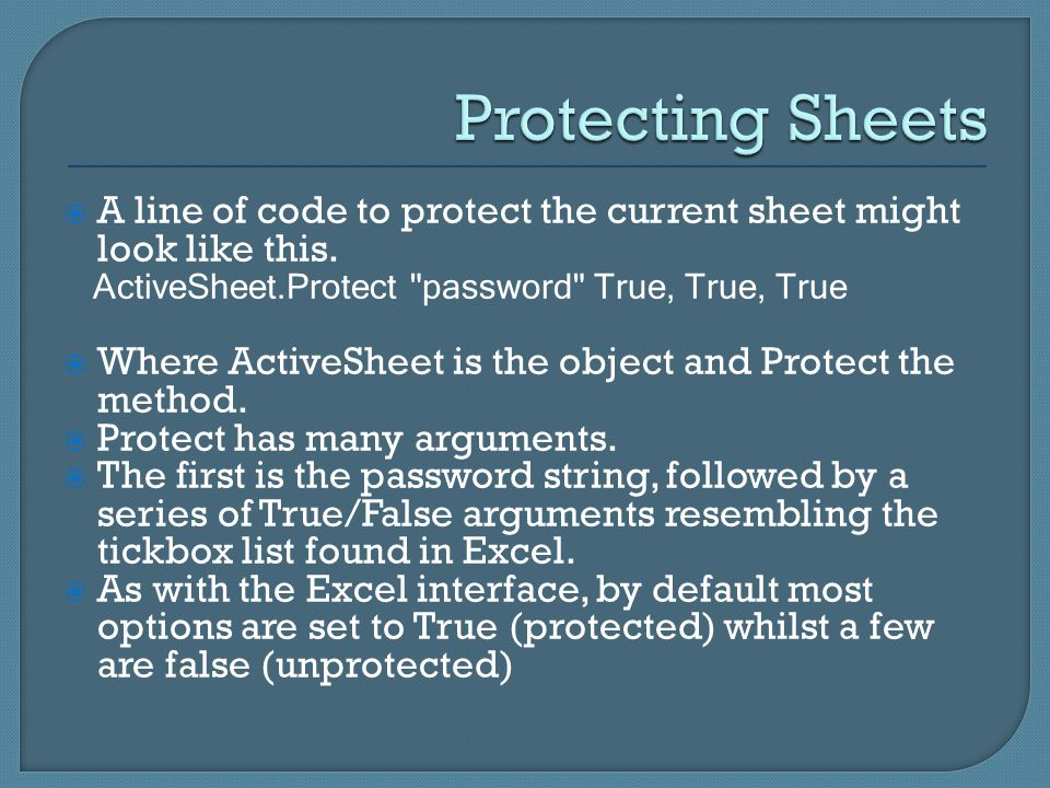  A line of code to protect the current sheet might look like this. ActiveSheet.Protect