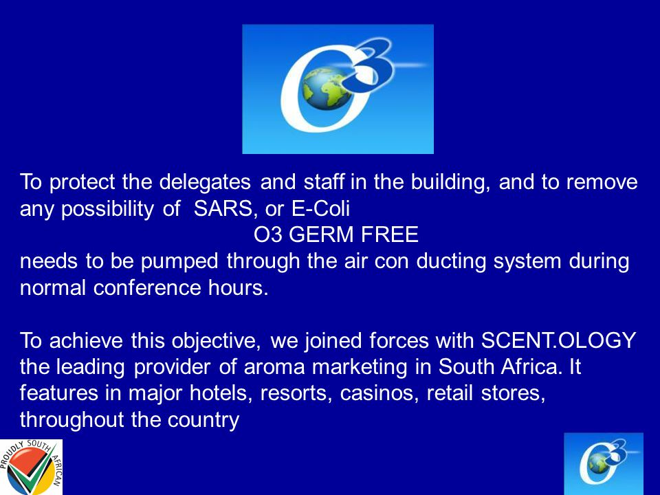 To protect the delegates and staff in the building, and to remove any possibility of SARS, or E-Coli O3 GERM FREE needs to be pumped through the air con ducting system during normal conference hours.