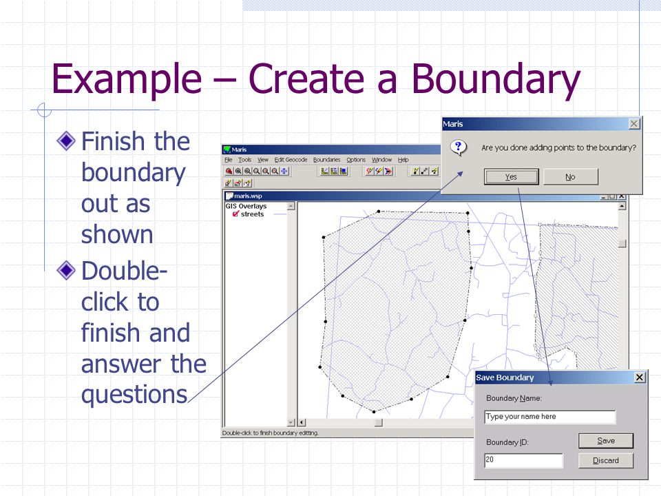 Example – Create a Boundary Finish the boundary out as shown Double- click to finish and answer the questions