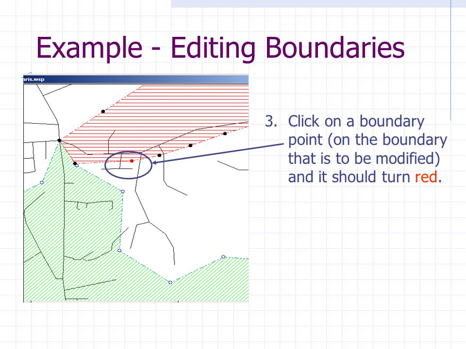 Example - Editing Boundaries 3.Click on a boundary point (on the boundary that is to be modified) and it should turn red.