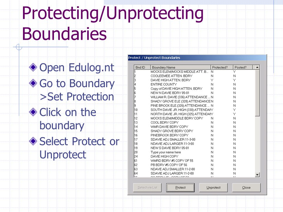 Protecting/Unprotecting Boundaries Open Edulog.nt Go to Boundary >Set Protection Click on the boundary Select Protect or Unprotect