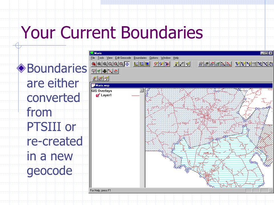 Your Current Boundaries Boundaries are either converted from PTSIII or re-created in a new geocode