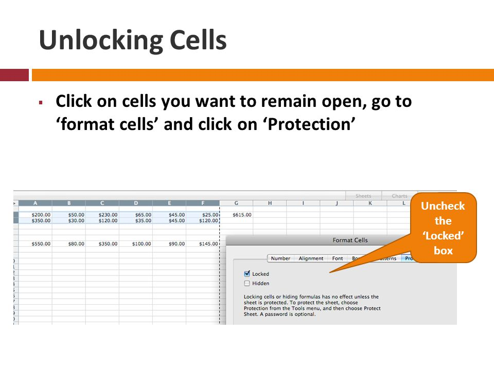 Unlocking Cells  Click on cells you want to remain open, go to 'format cells' and click on 'Protection' Uncheck the 'Locked' box
