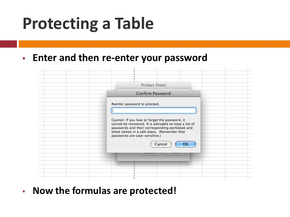 Protecting a Table  Enter and then re-enter your password  Now the formulas are protected!