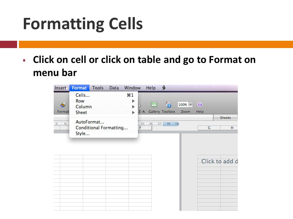 Formatting Cells  Click on cell or click on table and go to Format on menu bar
