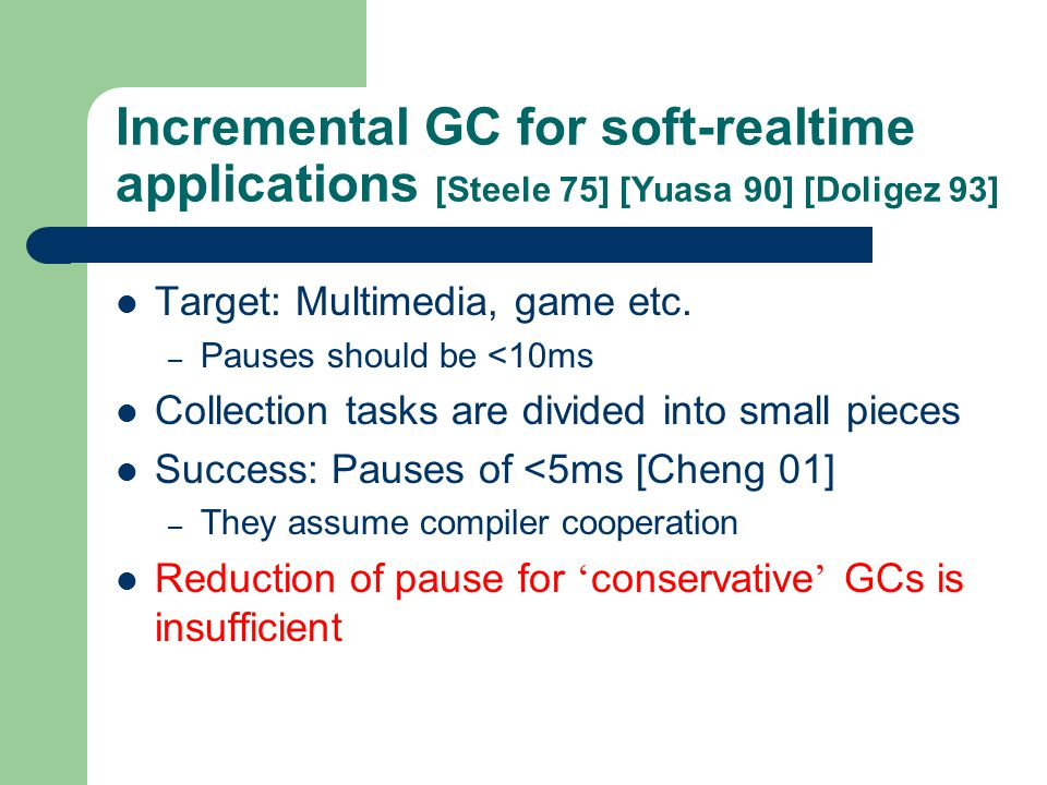 Incremental GC for soft-realtime applications [Steele 75] [Yuasa 90] [Doligez 93] Target: Multimedia, game etc.