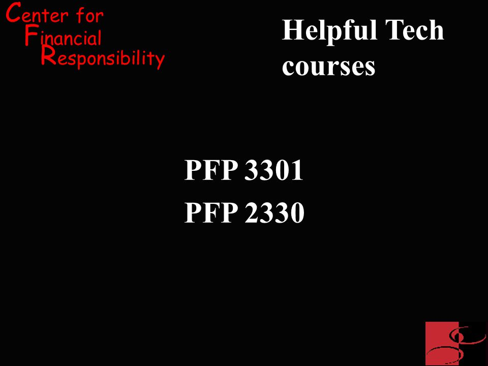 C enter for F inancial R esponsibility PFP 3301 PFP 2330 Helpful Tech courses