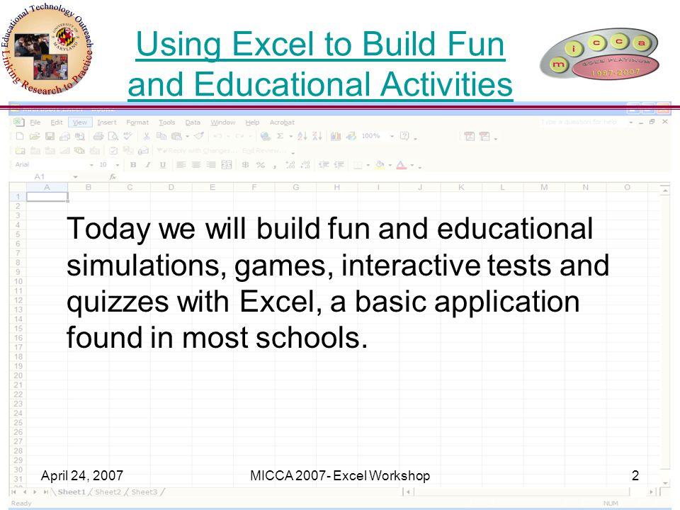 April 24, 2007MICCA 2007- Excel Workshop13 Quiz/Test Together Open Excel-Blank worksheet File→New→Blank