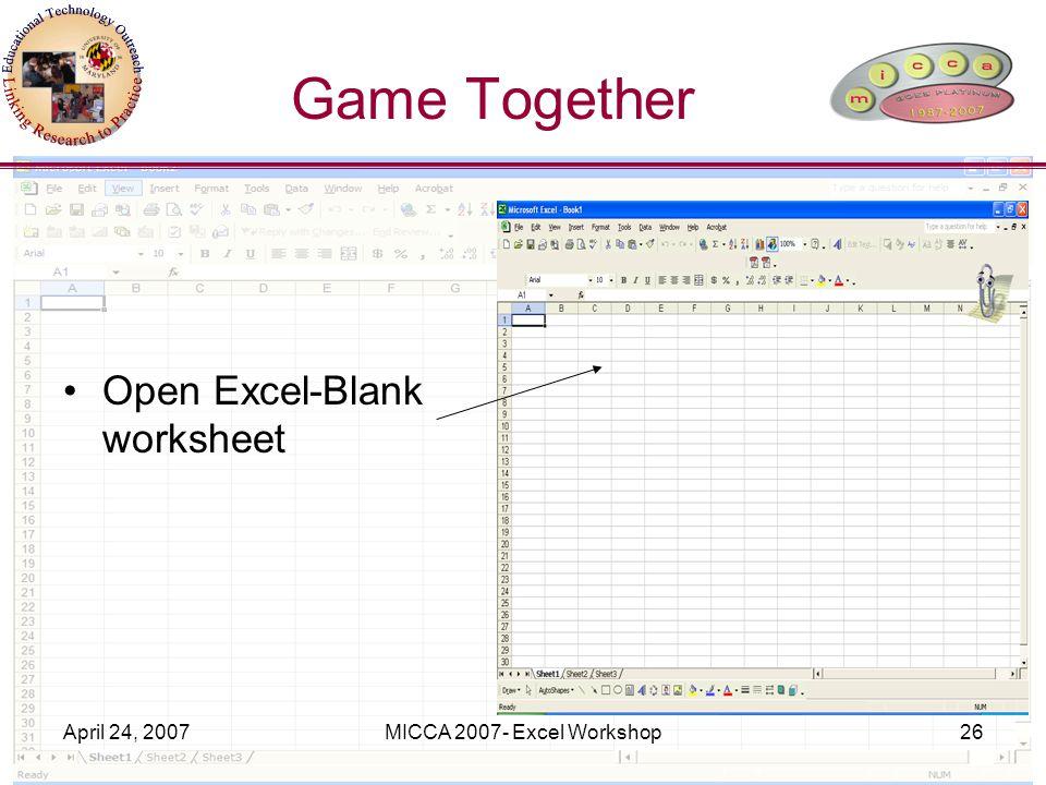 April 24, 2007MICCA 2007- Excel Workshop26 Game Together Open Excel-Blank worksheet