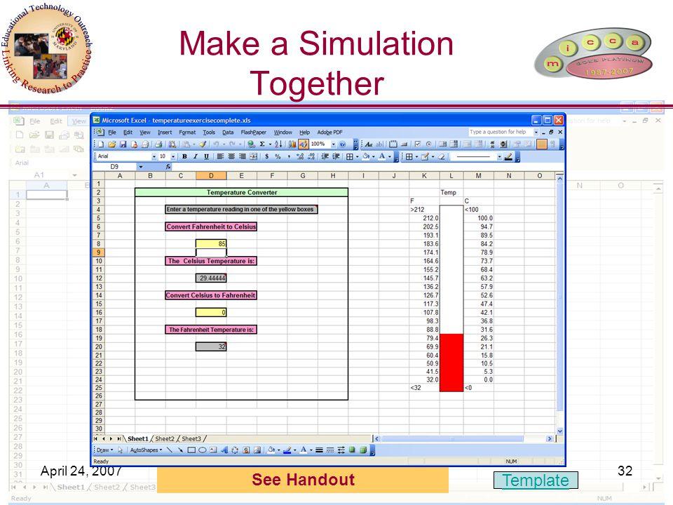 April 24, 2007MICCA 2007- Excel Workshop32 Make a Simulation Together See Handout Template