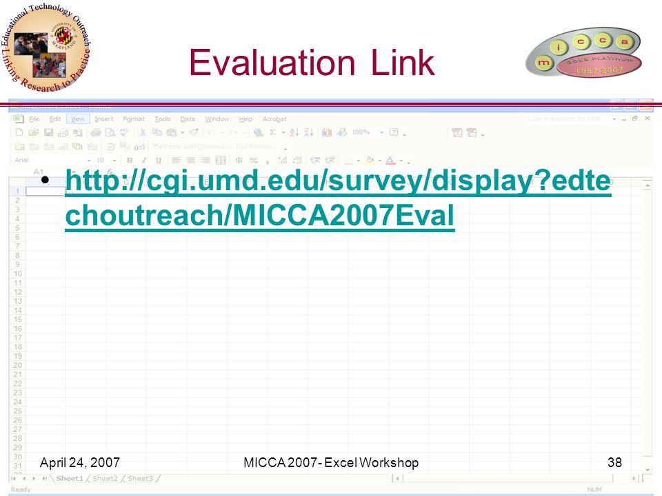 April 24, 2007MICCA 2007- Excel Workshop38 Evaluation Link http://cgi.umd.edu/survey/display edte choutreach/MICCA2007Evalhttp://cgi.umd.edu/survey/display edte choutreach/MICCA2007Eval