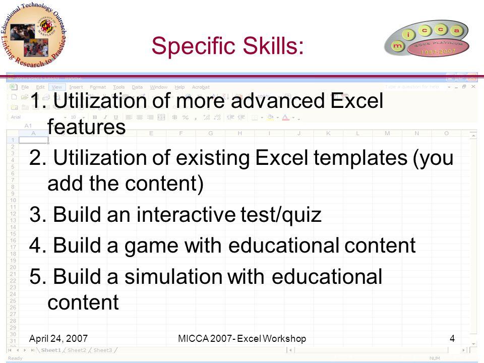 April 24, 2007MICCA 2007- Excel Workshop4 Specific Skills: 1.