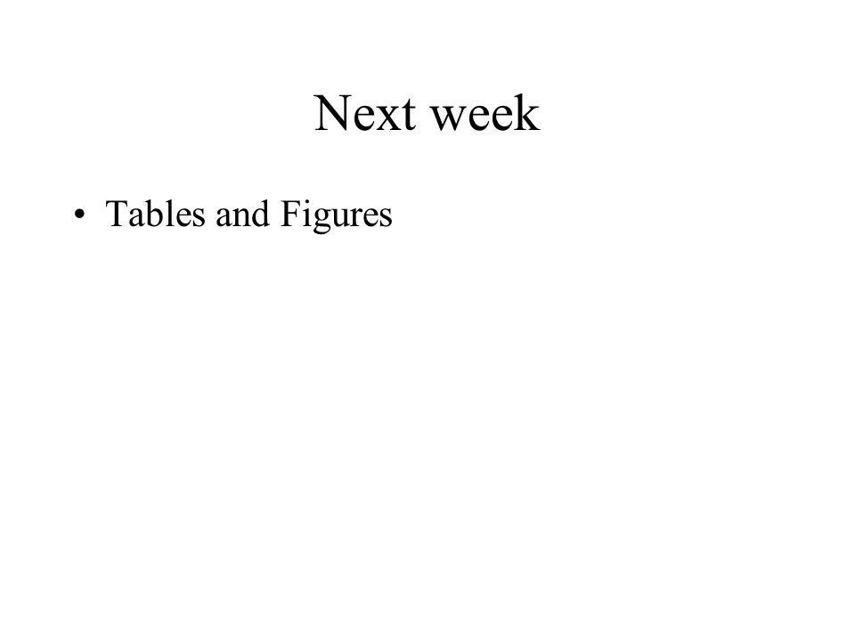 Next week Tables and Figures