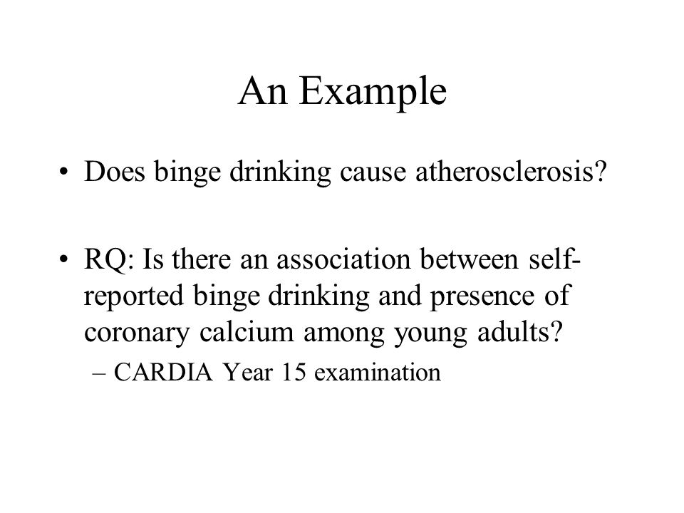 An Example Does binge drinking cause atherosclerosis.