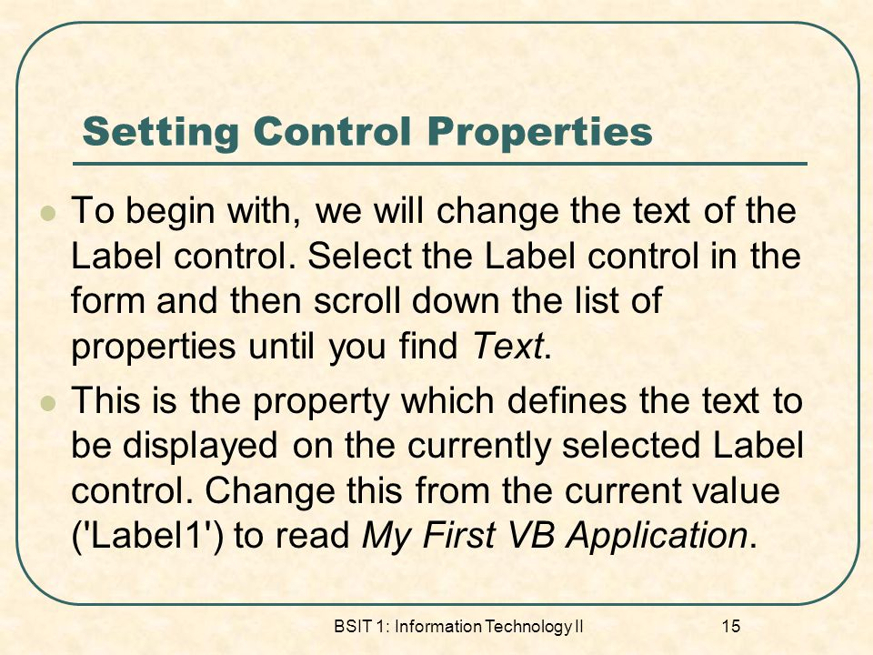 Setting Control Properties To begin with, we will change the text of the Label control.