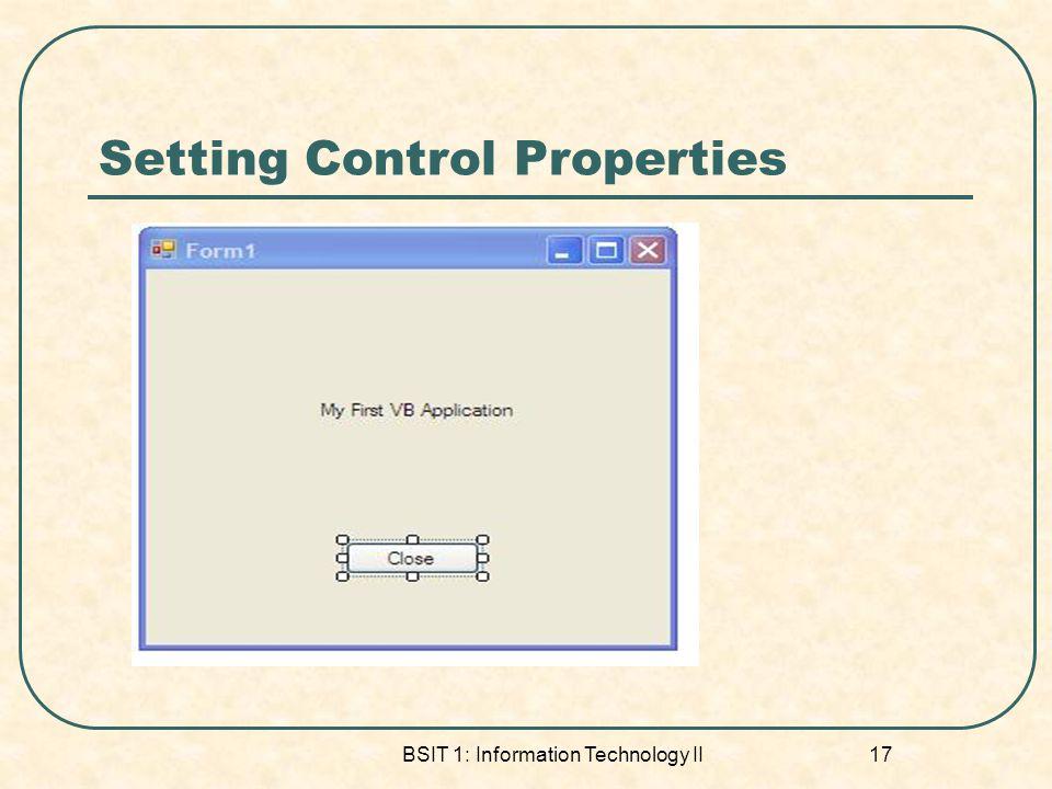 Setting Control Properties BSIT 1: Information Technology II 17