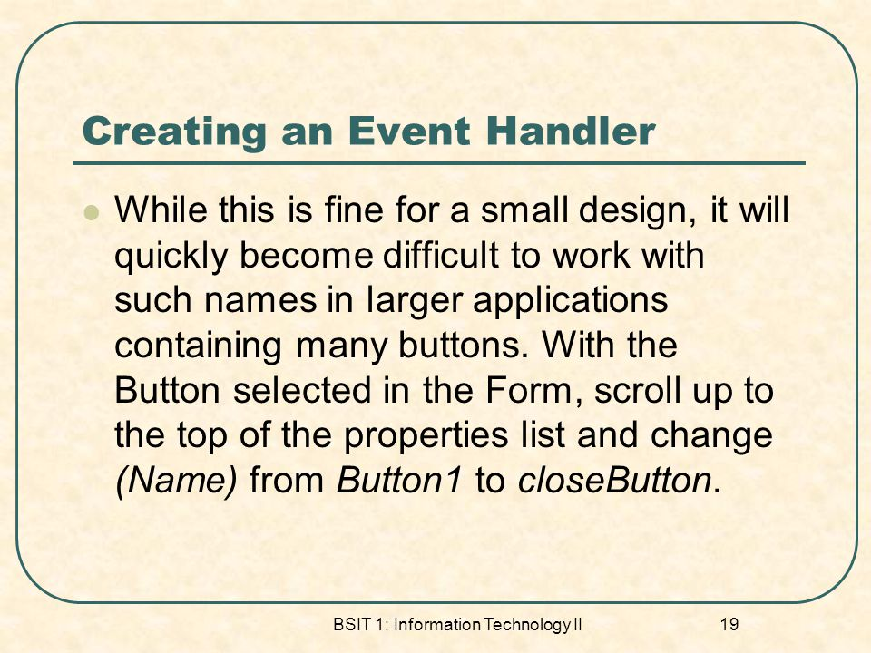 Creating an Event Handler While this is fine for a small design, it will quickly become difficult to work with such names in larger applications conta