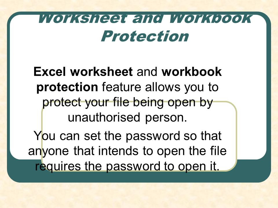 Worksheet and Workbook Protection Excel worksheet and workbook protection feature allows you to protect your file being open by unauthorised person. Y