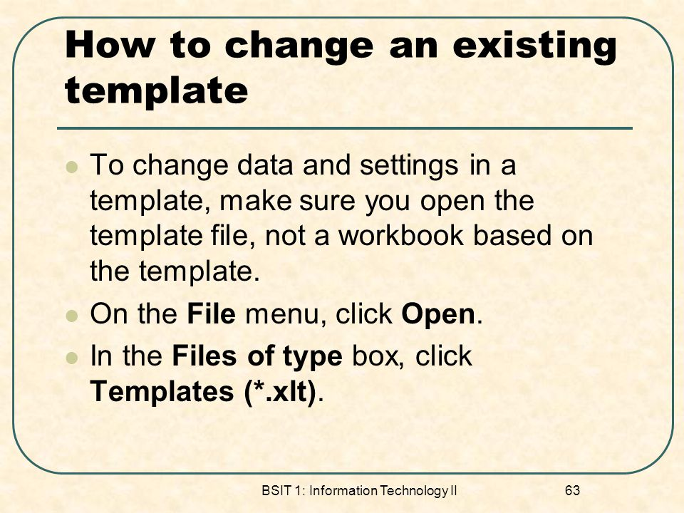 How to change an existing template To change data and settings in a template, make sure you open the template file, not a workbook based on the template.