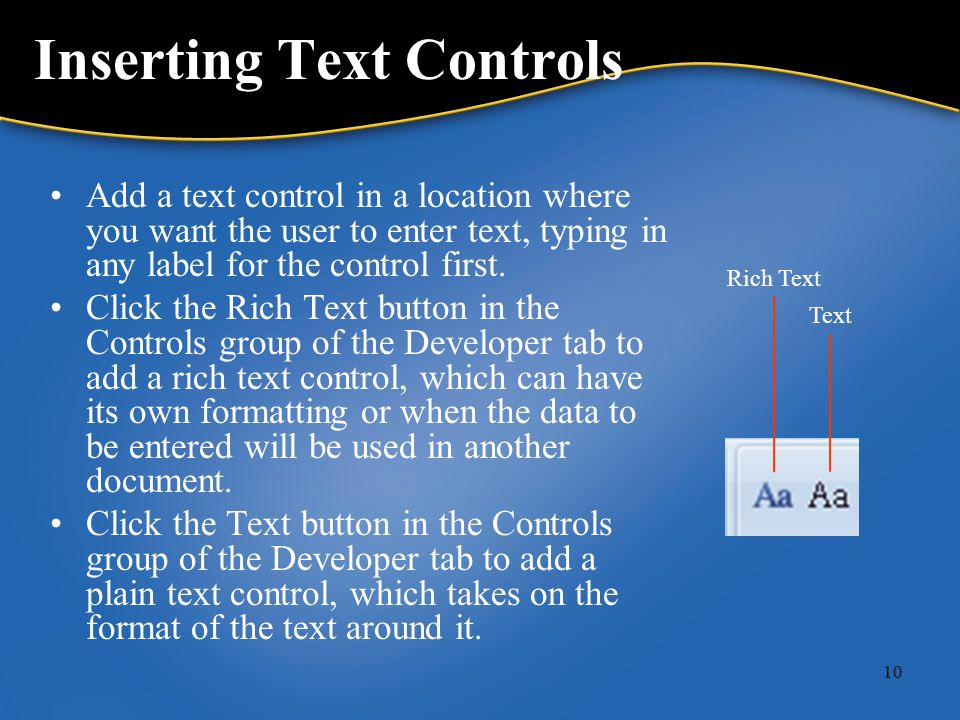 10 Inserting Text Controls Add a text control in a location where you want the user to enter text, typing in any label for the control first.