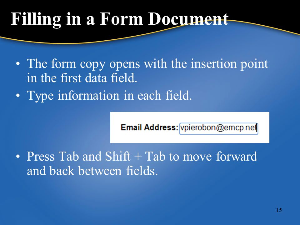 15 Filling in a Form Document The form copy opens with the insertion point in the first data field.