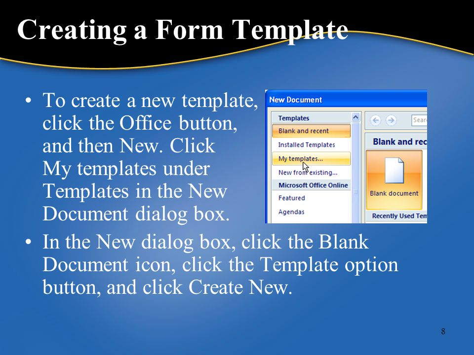 8 Creating a Form Template To create a new template, click the Office button, and then New.