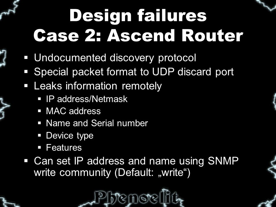 Cisco IOS EIGRP  Enhanced IGRP uses automagic neighbor discovery  Flooding Cisco IOS with random neighbor announcements causes segment wide DoS  Router ARPs for the neighbor IP as long as the EIGRP timer did not expire  Timer value provided by attacker in packet, max over 18 hours  IOS 11.x allows attack as unicast