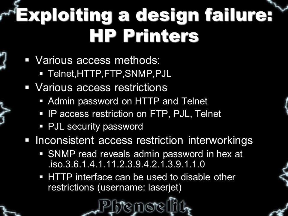 HP Printers: PJL  PJL (Port 9100) allows access to printer configuration  Number of copies, size, etc.