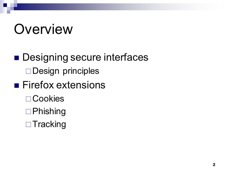 2 Overview Designing secure interfaces  Design principles Firefox extensions  Cookies  Phishing  Tracking