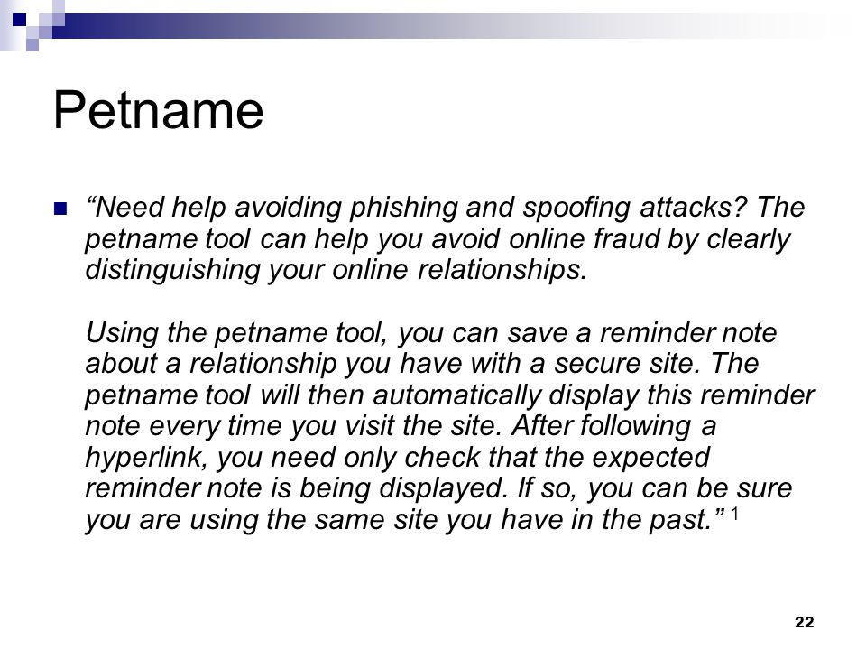 "22 Petname ""Need help avoiding phishing and spoofing attacks? The petname tool can help you avoid online fraud by clearly distinguishing your online r"