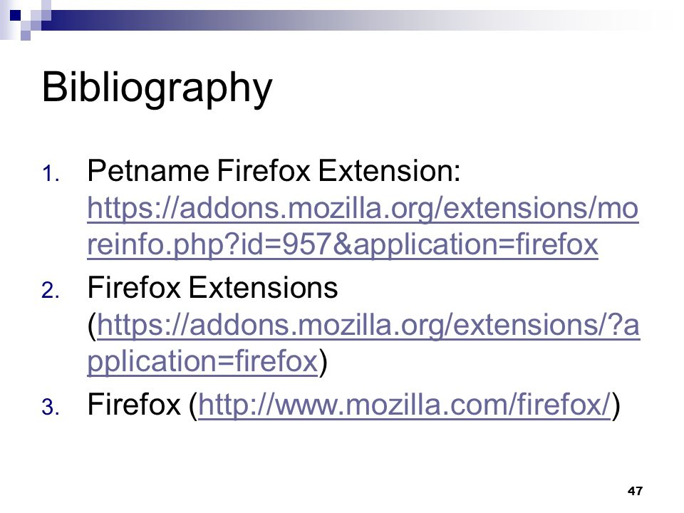 47 Bibliography 1. Petname Firefox Extension: https://addons.mozilla.org/extensions/mo reinfo.php?id=957&application=firefox https://addons.mozilla.or