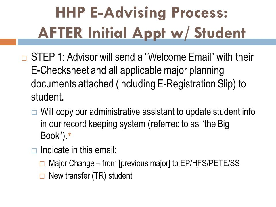 "HHP E-Advising Process: AFTER Initial Appt w/ Student  STEP 1: Advisor will send a ""Welcome Email"" with their E-Checksheet and all applicable major p"