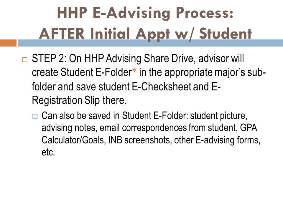 HHP E-Advising Process: AFTER Initial Appt w/ Student  STEP 2: On HHP Advising Share Drive, advisor will create Student E-Folder * in the appropriate