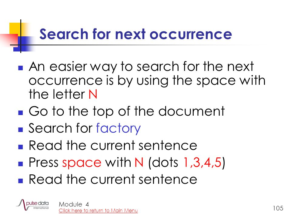 Module 105 Search for next occurrence An easier way to search for the next occurrence is by using the space with the letter N Go to the top of the doc