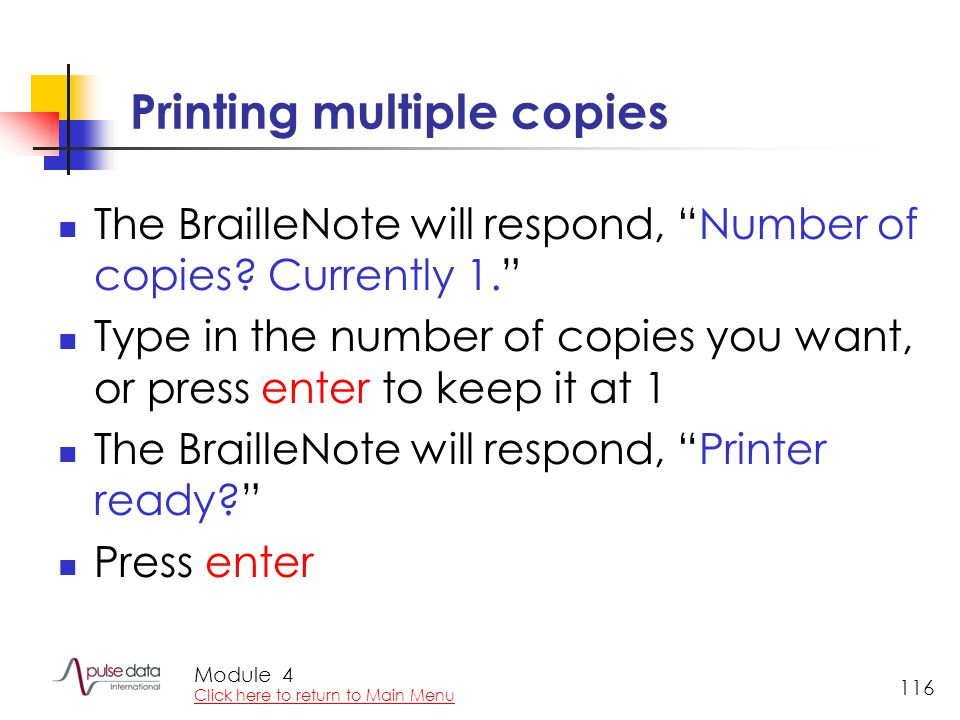 Module 116 Printing multiple copies The BrailleNote will respond, Number of copies.