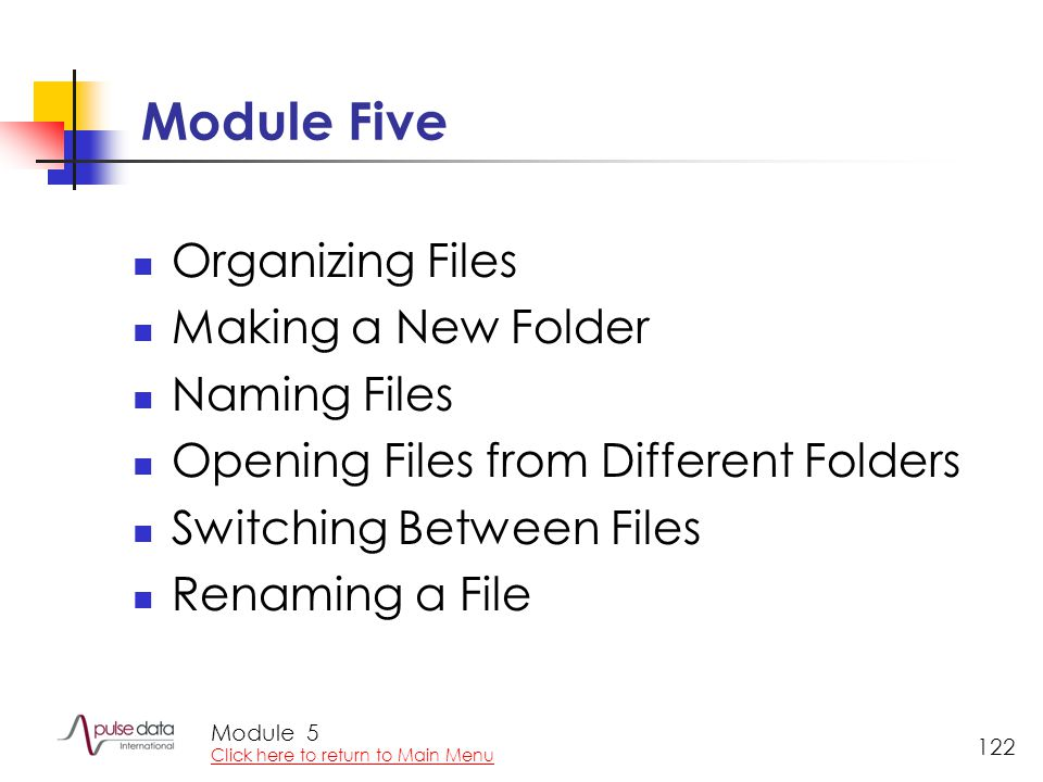 Module 122 Module Five Organizing Files Making a New Folder Naming Files Opening Files from Different Folders Switching Between Files Renaming a File