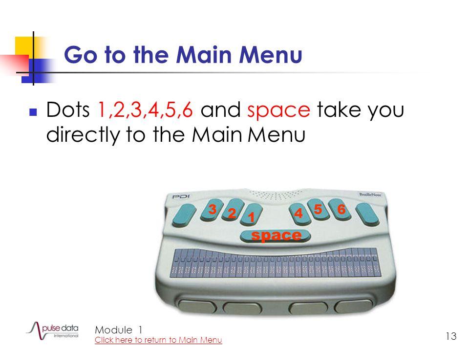 Module 13 Go to the Main Menu Dots 1,2,3,4,5,6 and space take you directly to the Main Menu 1 2 3 4 56 space 1 Click here to return to Main Menu
