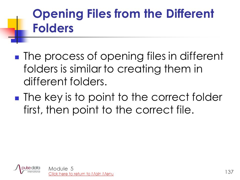 Module 137 Opening Files from the Different Folders The process of opening files in different folders is similar to creating them in different folders