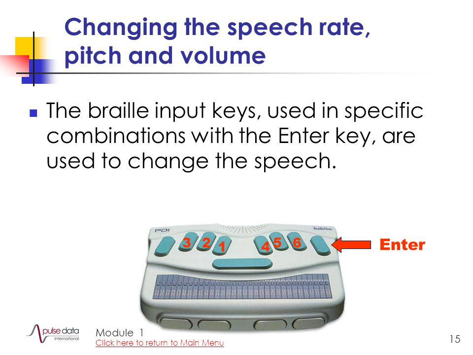 Module 15 Changing the speech rate, pitch and volume The braille input keys, used in specific combinations with the Enter key, are used to change the speech.