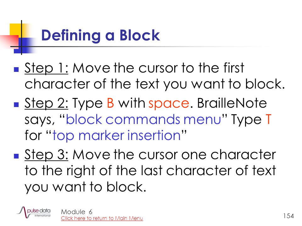 Module 154 Defining a Block Step 1: Move the cursor to the first character of the text you want to block.