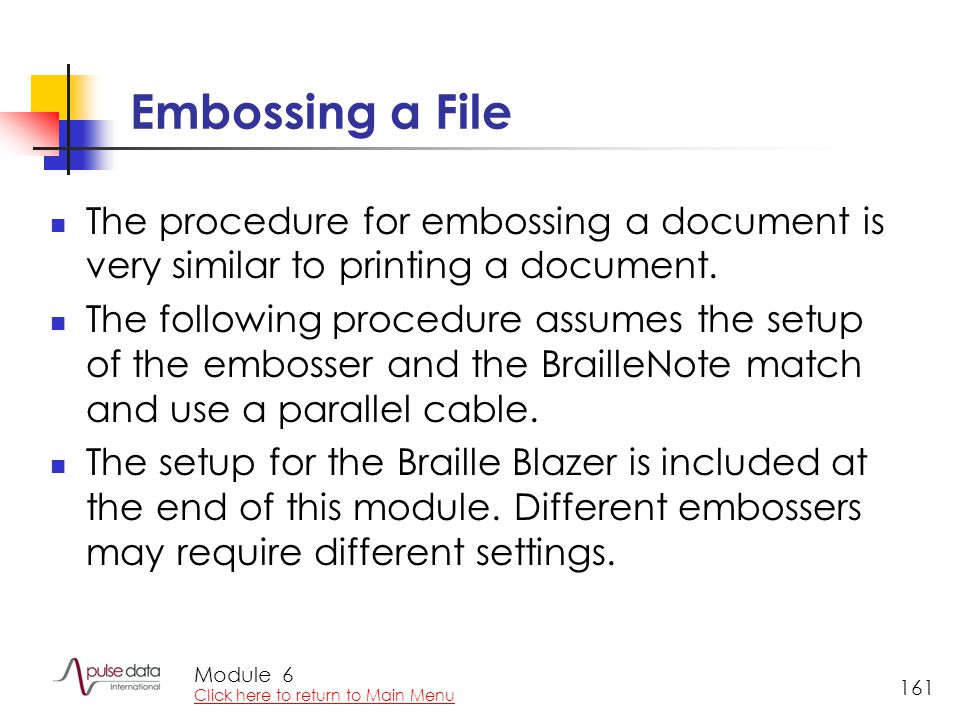 Module 161 Embossing a File The procedure for embossing a document is very similar to printing a document. The following procedure assumes the setup o