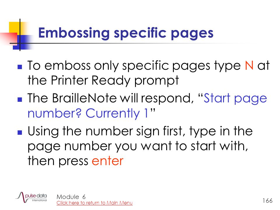 "Module 166 Embossing specific pages To emboss only specific pages type N at the Printer Ready prompt The BrailleNote will respond, ""Start page number?"